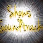Shows and Soundtracks